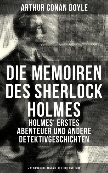 Die Memoiren des Sherlock Holmes (Zweisprachige Ausgabe: Deutsch-Englisch)