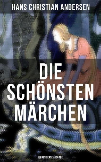 Die schönsten Märchen von Hans Christian Andersen (Illustrierte Ausgabe)