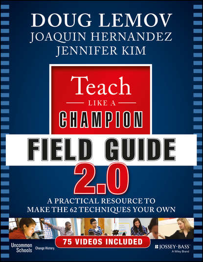 Teach Like a Champion Field Guide 2.0. A Practical Resource to Make the 62 Techniques Your Own