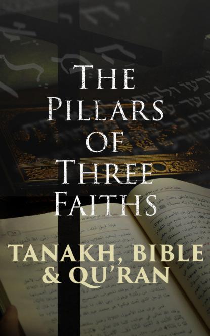Tanakh, Bible & Qu'ran: The Pillars of Three Faiths