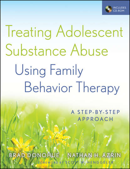 Treating Adolescent Substance Abuse Using Family Behavior Therapy. A Step-by-Step Approach