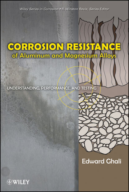Corrosion Resistance of Aluminum and Magnesium Alloys. Understanding, Performance, and Testing