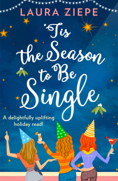'Tis the Season to be Single: A feel-good festive romantic comedy for 2018 that will make you laugh-out-loud!