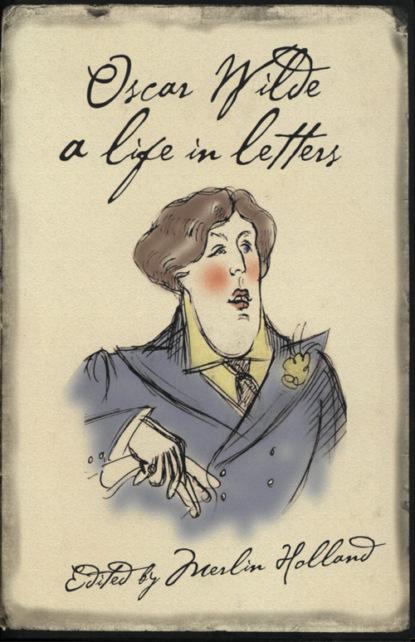 Oscar Wilde: A Life in Letters