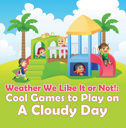 Weather We Like It or Not!: Cool Games to Play on A Cloudy Day