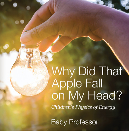 Why Did That Apple Fall on My Head?   Children's Physics of Energy