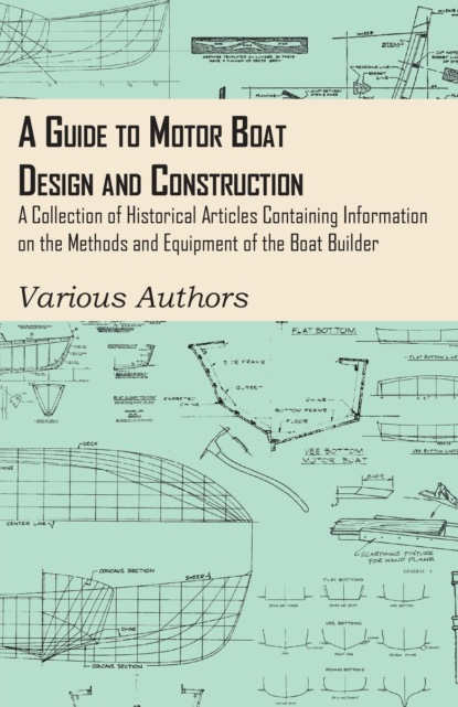 A Guide to Motor Boat Design and Construction - A Collection of Historical Articles Containing Information on the Methods and Equipment of the Boat Builder