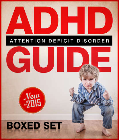 ADHD Guide Attention Deficit Disorder: Coping with Mental Disorder such as ADHD in Children and Adults, Promoting Adhd Parenting: Helping with Hyperactivity and Cognitive Behavioral Therapy