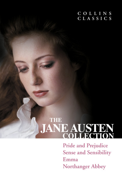 The Jane Austen Collection: Pride and Prejudice, Sense and Sensibility, Emma and Northanger Abbey