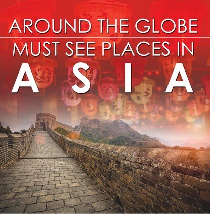 Around The Globe - Must See Places in Asia