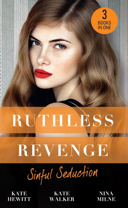 Ruthless Revenge: Sinful Seduction: Demetriou Demands His Child / Olivero's Outrageous Proposal / Rafael's Contract Bride