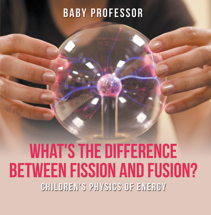 What's the Difference Between Fission and Fusion?   Children's Physics of Energy