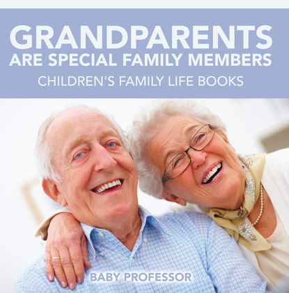 Grandparents Are Special Family Members - Children's Family Life Books