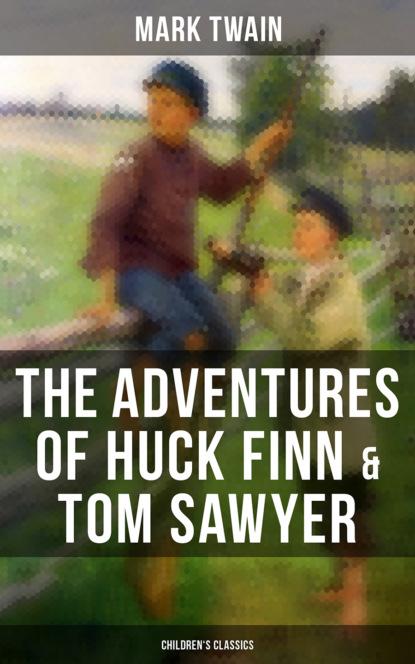The Adventures of Huck Finn & Tom Sawyer (Children's Classics)