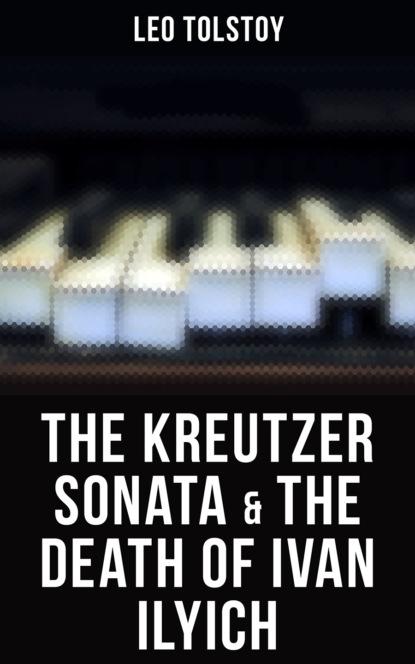 The Kreutzer Sonata & The Death of Ivan Ilyich