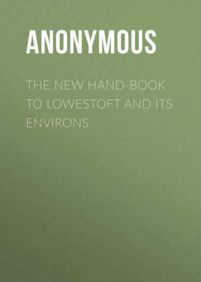 The New Hand-Book to Lowestoft and Its Environs