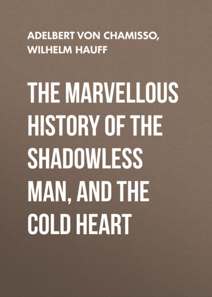 The Marvellous History of the Shadowless Man, and The Cold Heart