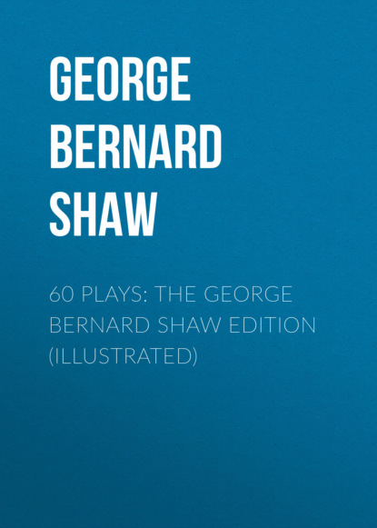 60 Plays: The George Bernard Shaw Edition (Illustrated)