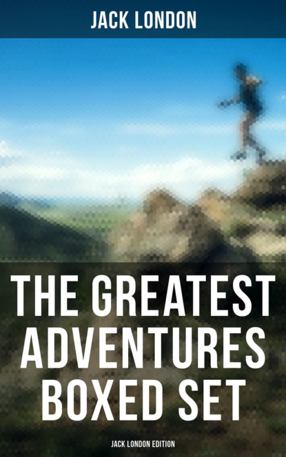 The Greatest Adventures Boxed Set: Jack London Edition