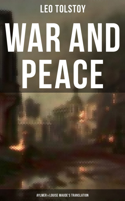 WAR AND PEACE (Aylmer & Louise Maude's Translation)