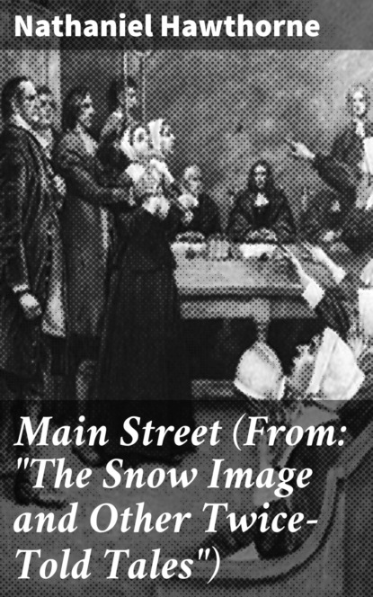 """Main Street (From: """"""""The Snow Image and Other Twice-Told Tales"""""""")"""