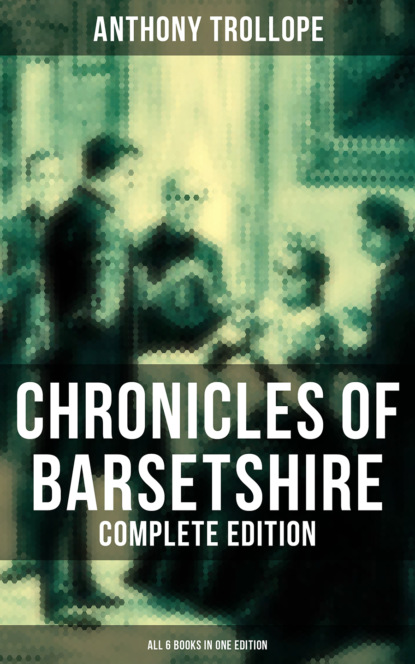 Chronicles of Barsetshire - Complete Edition (All 6 Books in One Edition)