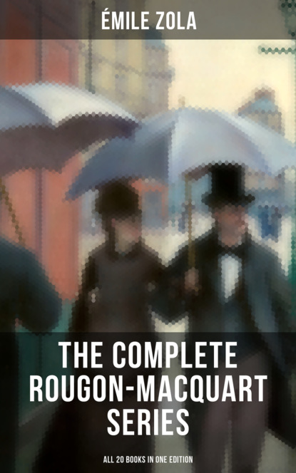 The Complete Rougon-Macquart Series (All 20 Books in One Edition)