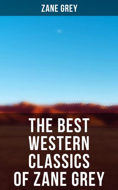 The Best Western Classics of Zane Grey