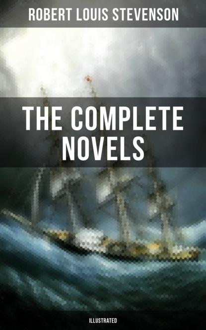 The Complete Novels of Robert Louis Stevenson (Illustrated)