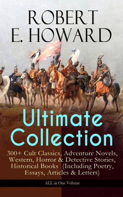 ROBERT E. HOWARD Ultimate Collection – 300+ Cult Classics