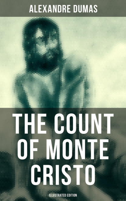 The Count of Monte Cristo (Illustrated Edition)