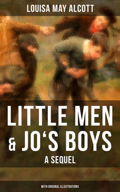 Little Men & Jo's Boys: A Sequel (With Original Illustrations)
