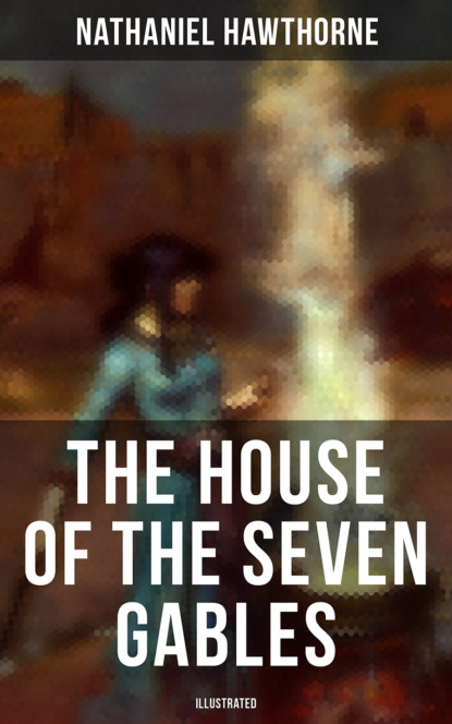 The House of the Seven Gables (Illustrated)