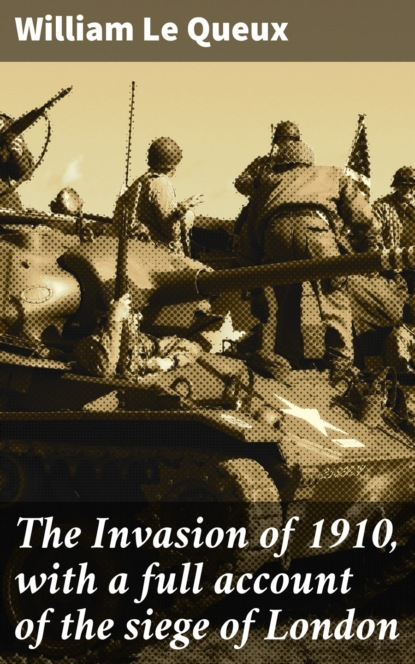 The Invasion of 1910, with a full account of the siege of London