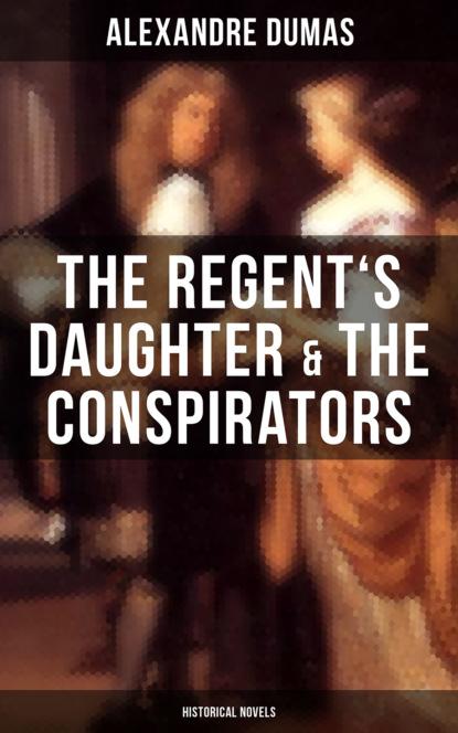The Regent's Daughter & The Conspirators (Historical Novels)