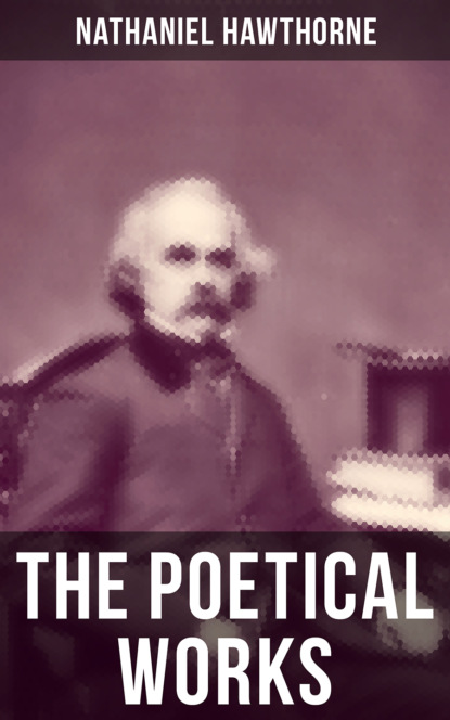 The Poetical Works of Nathaniel Hawthorne