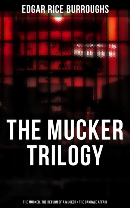 The Mucker Trilogy: The Mucker, The Return of a Mucker & The Oakdale Affair