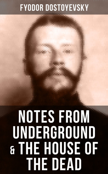 NOTES FROM UNDERGROUND & THE HOUSE OF THE DEAD