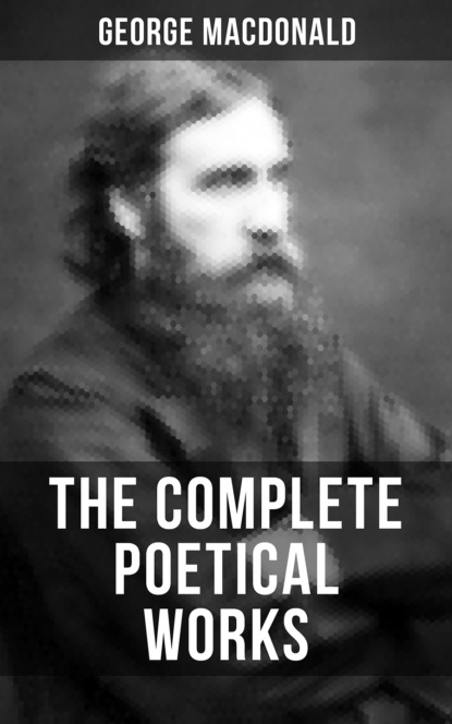 The Complete Poetical Works of George MacDonald