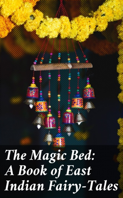 The Magic Bed: A Book of East Indian Fairy-Tales