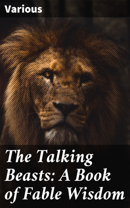 The Talking Beasts: A Book of Fable Wisdom
