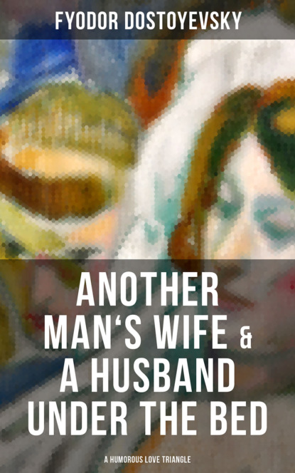 Another Man's Wife & A Husband Under the Bed (A Humorous Love Triangle)