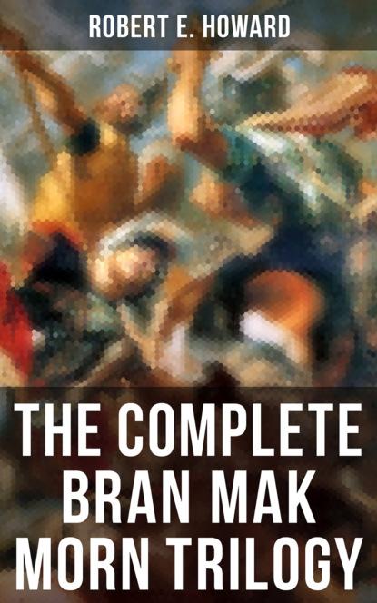 The Complete Bran Mak Morn Trilogy