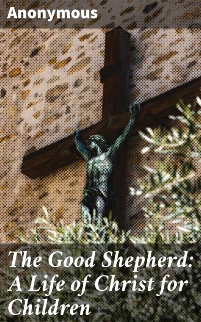 The Good Shepherd: A Life of Christ for Children