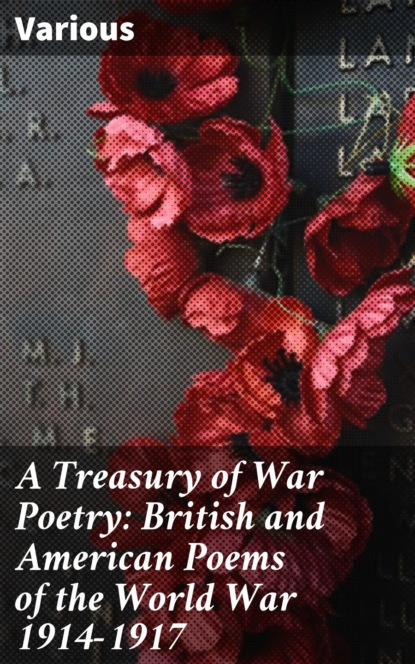 A Treasury of War Poetry: British and American Poems of the World War 1914-1917