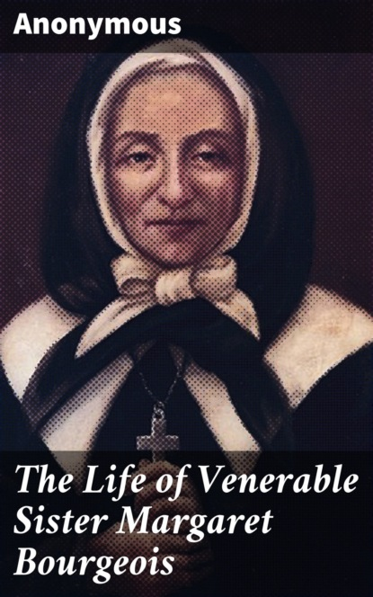 The Life of Venerable Sister Margaret Bourgeois
