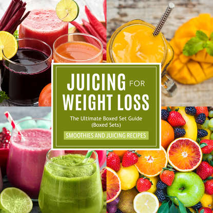 Juicing For Weight Loss: The Ultimate Boxed Set Guide (Speedy Boxed Sets): Smoothies and Juicing Recipes