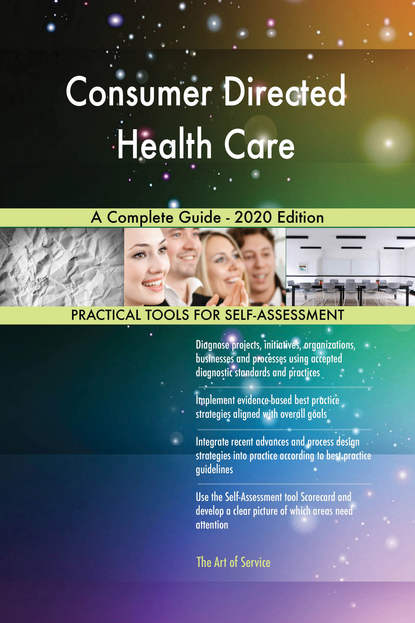 Consumer Directed Health Care A Complete Guide - 2020 Edition
