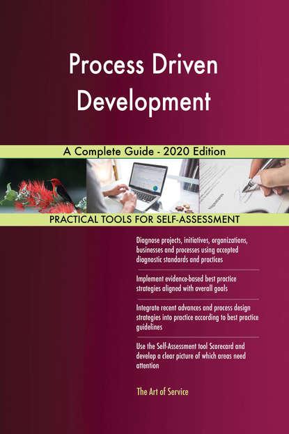 Process Driven Development A Complete Guide - 2020 Edition