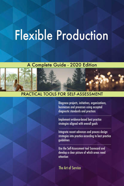 Flexible Production A Complete Guide - 2020 Edition